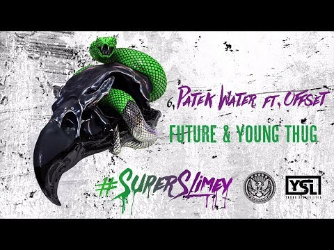 Future & Young Thug - Patek Water ft. Offset (Super Slimey)