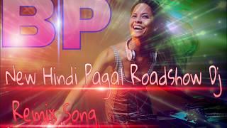 New Hindi Pagal Roadshow●    ●Dj Remix Song    Mix By Dj Santu