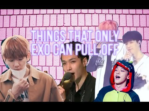 THINGS THAT ONLY EXO CAN PULL OFF