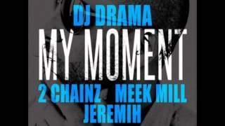 DJ Drama ft. 2 Chainz, Meek Mill  Jeremih - My Moment Lyrics