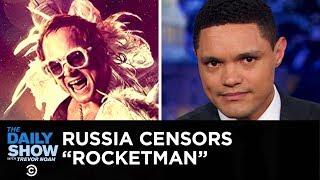 "Russia's ""Rocketman"" Censorship & How to Pronounce Rihanna's Name | The Daily Show"