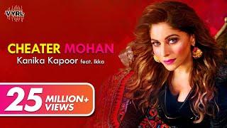 Cheater Mohan – Kanika Kapoor – Ikka
