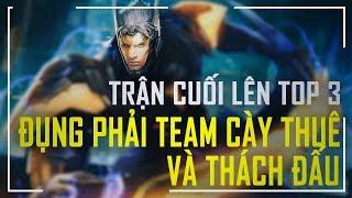 Trận Cuối Lên Top 3 Việt Nam - Gặp Team Cày Thuê , Thách Đấu Cực Căng !