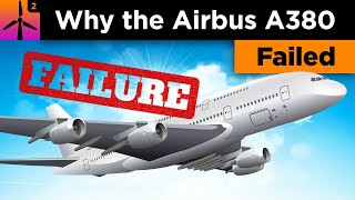 Why was the Airbus A380 a Failure?