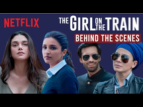 The Girl On The Train- Behind the scenes with Parineeti Chopra, Aditi Rao Hydari & Kirti Kulhari
