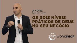 Andre Menezes - Os dois níveis práticos de Deus no seu negócio.