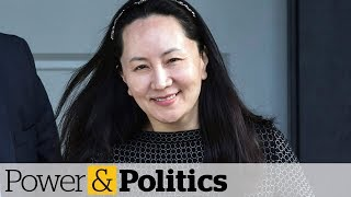 Huawei CFO's lawyers say Canada should end extradition | Power & Politics