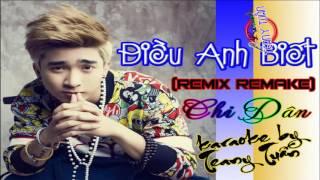 Karaoke Điều Anh Biết REMIX Remake   Chi Dân  Full Beat