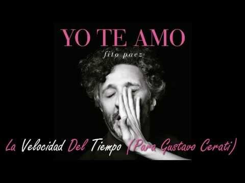Fito Paez- La Velocidad Del Tiempo(dedicada a Gustavo Cerati)- Yo Te Amo- 2013