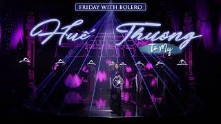 Huế Thương - Tố My ( An Thuyên ) l Friday With Bolero - Tập 13