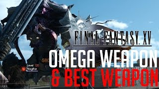 Final Fantasy XV HOW TO FIGHT OMEGA WEAPON (LVL 120 NAGLFAR) & GET THE BEST WEAPON