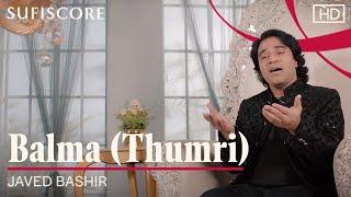 Balma (Thumri) – Javed Bashir (Sufiscore) Video HD