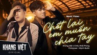 Chốt Lại Em Muốn Chia Tay   Khang Việt Ft. Châu Khải Phong   Official Music Video
