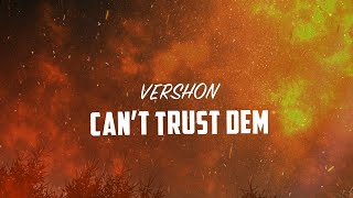 Vershon - Can't Trust Dem (Official Lyric Video)