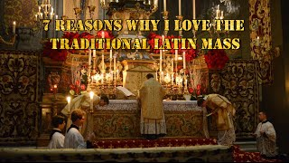 7 Reasons why I love the Traditional Latin Mass