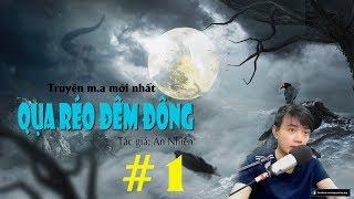 [Tập 1] QUẠ RÉO ĐÊM ĐÔNG | Truyện m.a Nguyễn Huy diễn đọc