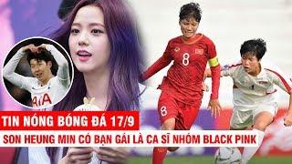 TIN NÓNG BÓNG ĐÁ 17/9: Son Heung Min hẹn hò với ca sĩ nhóm Black Pink?? U16 VN thua Triều Tiên 0-10