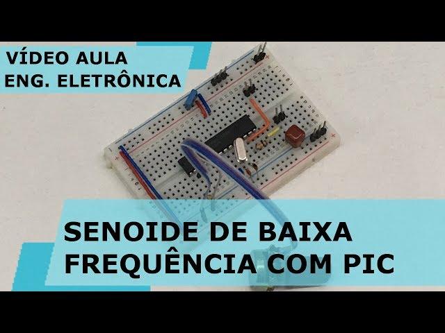 SENOIDE DE BAIXA FREQUÊNCIA COM MICROCONTROLADOR | Vídeo Aula #233