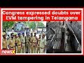 Congress alleged EVM tampering in Telangana, police personnal deployed near EVMs