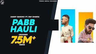 Pabb Hauli – Garry Sandhu – Pav Dharia Video HD