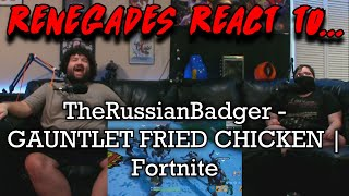 Renegades React to... @TheRussianBadger - GAUNTLET FRIED CHICKEN | Fortnite