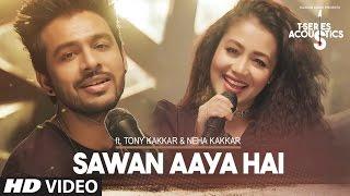 Sawan Aaya Hai – Tony Kakkar – Neha Kakkar
