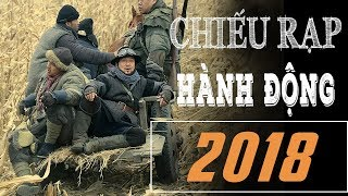 PHIM HÀNH ĐỘNG 2018 - Phim Điện Ảnh Chiếu Rạp Cực Hay   Martial Arts Movies Chinese