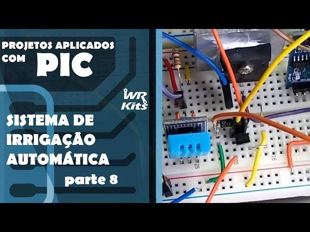 SISTEMA DE IRRIGAÇÃO AUTOMÁTICO (parte final) | Projetos Aplicados com PIC #18