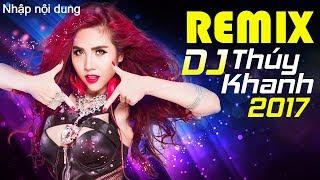 Nonstop Dj Thúy Khanh Remix 2017 – Việt Mix Hay Nhất – Liên Khúc Nhạc Trẻ Remix 2017 Thúy Khanh