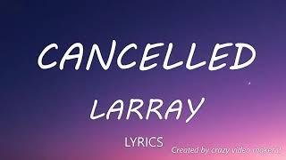 Larray - Cancelled (Disstrack) Lyrics