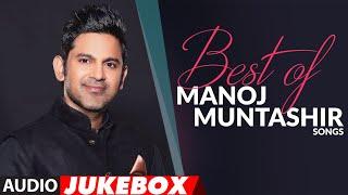 BEST OF MANOJ MUNTASHIR SONGS Video HD