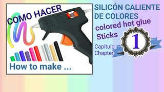 COMO HACER SILICÓN CALIENTE DE COLORES / HOW TO MAKE COLORED HOT GLUE STICKS