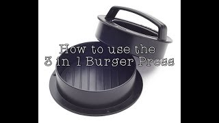 How to use the 3 in 1 Burger Press