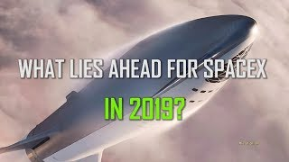 WHAT LIES AHEAD FOR SPACEX IN 2019