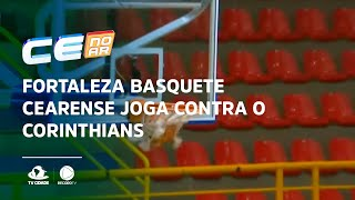 Fortaleza basquete cearense joga contra o Corinthians pela 15ª rodada