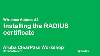 Aruba ClearPass Workshop - Wireless #2 - Installing the ClearPass RADIUS certificate