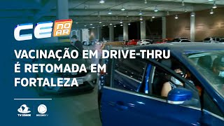 Vacinação em drive-thru é retomada em Fortaleza