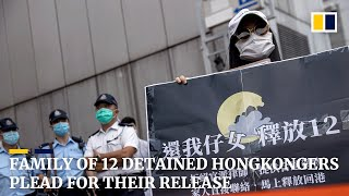 Family of 12 Hong Kong detainees in the mainland plead for release and access to independent lawyers
