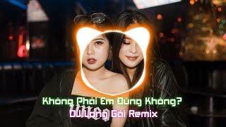 Không Phải Em Đúng Không Remix   Dương Hoàng Yến   DJ Long Gái Remix (#KPEDK)
