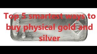 top 5 smartest ways to buy physical gold and silver in 2019