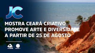 Mostra Ceará criativo promove arte e diversidade a partir de 25 de agosto