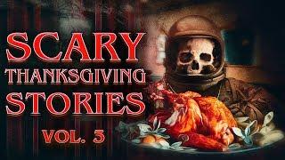 7 True Scary Thanksgiving Horror Stories (Vol. 3) | 2019