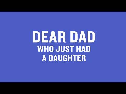 Dear Dad Who Just Had A Daughter