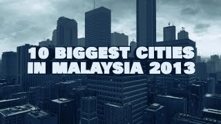 Top 10 Biggest Cities In Malaysia 2013