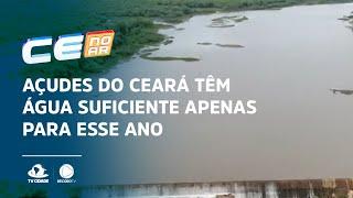 Açudes do Ceará têm água suficiente apenas para esse ano