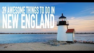 Travel: 39 Awesome Things To Do in New England