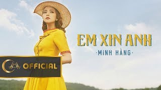 EM XIN ANH - MINH HẰNG | Official Music Video