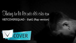 THÁNG 4 LÀ LỜI NÓI DỐI CỦA EM - VIETCOVERSQUAD ( Đạt G Rap Cover)
