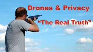 """Drones and Privacy """"The Real Truth"""""""
