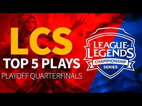 Top 5 Plays - Playoff Quarterfinals - League of Legends